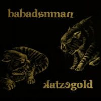"Babadanman ""Katzegold"""